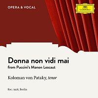 Koloman Von Pataky, Unknown Orchestra – Puccini: Manon Lescaut: Donna non vidi mai