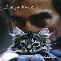 Ludwig Hirsch – In Ewigkeit Damen