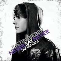 Justin Bieber – Never Say Never - The Remixes