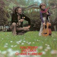 Waldemar Matuška – Co děláš, to dělej rád