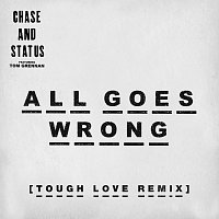 Chase & Status, Tom Grennan – All Goes Wrong [Tough Love Remix]