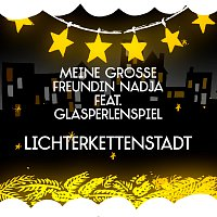 Meine grosze Freundin Nadja, Glasperlenspiel – Lichterkettenstadt [Single Version]