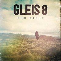 GLEIS 8 – Geh nicht