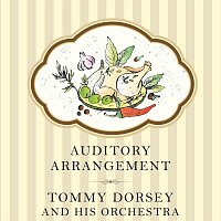 Tommy Dorsey, His Orchestra – Auditory Arrangement