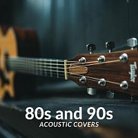 Různí interpreti – 80s and 90s Acoustic Covers