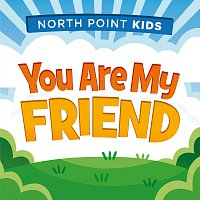 North Point Kids, Alex Sasser – You Are My Friend