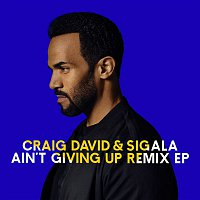 Craig David, Sigala – Ain't Giving Up (Remixes) - EP