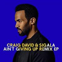 Craig David & Sigala – Ain't Giving Up (Remixes) - EP