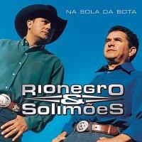 Rionegro & Solimoes – Na Sola Da Bota