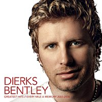 Dierks Bentley – Greatest Hits / Every Mile A Memory 2003 - 2008