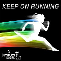 Různí interpreti – The Ultimate Workout Collection: Keep On Running