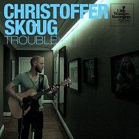 Christoffer Skoug – Trouble