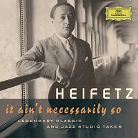 Přední strana obalu CD Jascha Heifetz - It Ain't Necessarily So. Legendary classic and jazz studio takes
