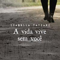 Isabella Taviani – A Vida Vive Sem Voce