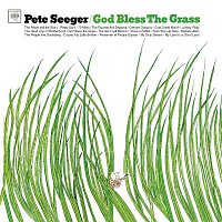 Pete Seeger – God Bless The Grass