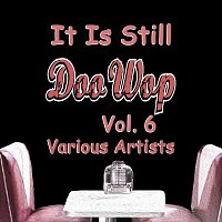 Různí interpreti – It Is Still Doo Wop, Vol. 6