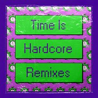 Přední strana obalu CD Time Is Hardcore [Remixes]