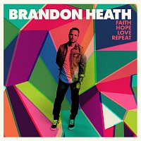 Brandon Heath – Faith Hope Love Repeat