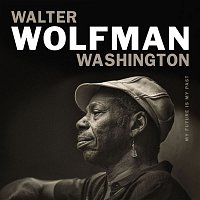 "Walter ""Wolfman"" Washington – My Future Is My Past"