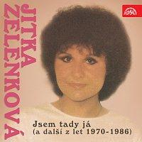 Jitka Zelenková – Jsem tady já (a další z let 1970-1986)