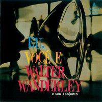 Walter Wanderley – Eu, Voce E Walter Wanderley