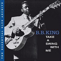B.B. King – The Essential Blue Archive: Take a Swing with Me