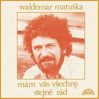 Waldemar Matuška – Mám vás všechny stejně rád (pův.MC+ bonusy)