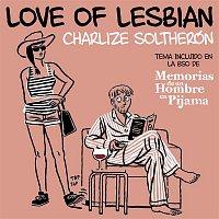 "Love of Lesbian – Charlize SolTherón (De ""Memorias de un hombre en pijama"")"