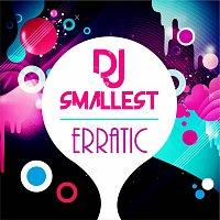 DJ Smallest – Erratic - Single