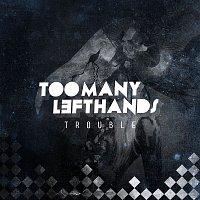 TooManyLeftHands – Trouble