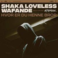 Shaka Loveless, Wafande, ATYPISK – Hvor Er Du Henne Bror