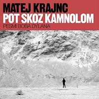 Matej Krajnc – Pot skozi kamnolom / Pesmi Boba Dylana