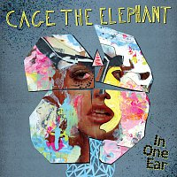 Cage the Elephant – In One Ear