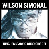 Wilson Simonal – Simonal - Ninguém Sabe O Duro Que Dei