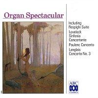 Organ Spectacular - Respighi Suite | Lovelock Sinfonia | Poulenc Concerto | Langlais Concerto No. 3