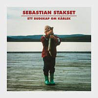 Sebastian Stakset – Ett budskap om karlek