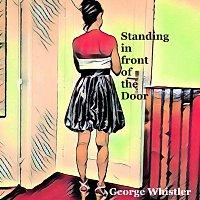George Whistler – Standing in front of the Door