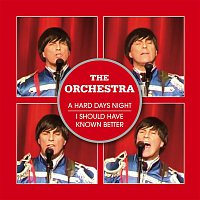 The Orchestra – A Hard Days Night / I Should Have Known Better