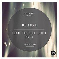 DJ Jose – Turn The Lights Off 2013