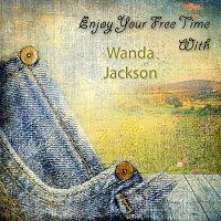 Wanda Jackson – Enjoy Your Free Time With