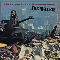 Joe Walsh – There Goes The Neighborhood