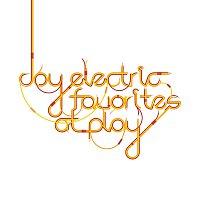 Joy Electric – Favorites At Play