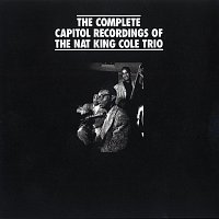 Nat King Cole Trio – The Complete Capitol Recordings Of The Nat King Cole Trio