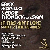 Erick Morillo, Eddie Thoneick, Skin – If This Ain't Love (feat. Skin) [Remixes]