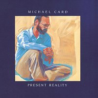 Michael Card – Present Reality