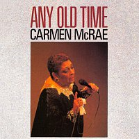 Carmen McRae – Any Old Time