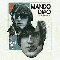 Mando Diao – Give Me Fire [New Version]