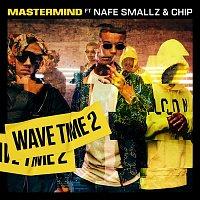 Mastermind, Chip$ & Nafe Smallz – Wave Time 2