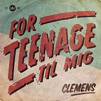 Clemens – For Teenage Til Mig