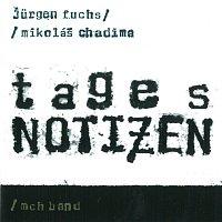 Mikoláš Chadima, Jürgen Fuchs – Tagesnotizen